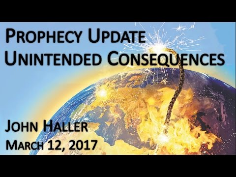 """2017 03 12 John Haller's Prophecy Update """"Unintended Consequences"""""""