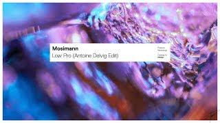 Mosimann - Low Pro (Antoine Delvig Extended Edit)