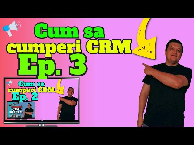 Cum să cumperi CRM și să nu regreți ep. 3
