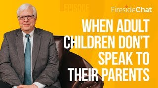 Fireside Chat Ep 72 - When Adult Children Don't Speak To Their Parents