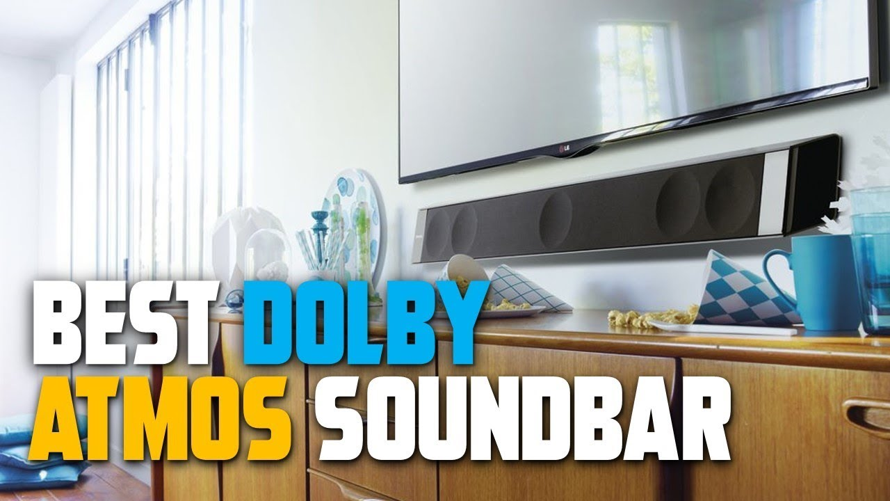 Best Dolby Atmos Soundbar - Tv Sound Bar Review 2019