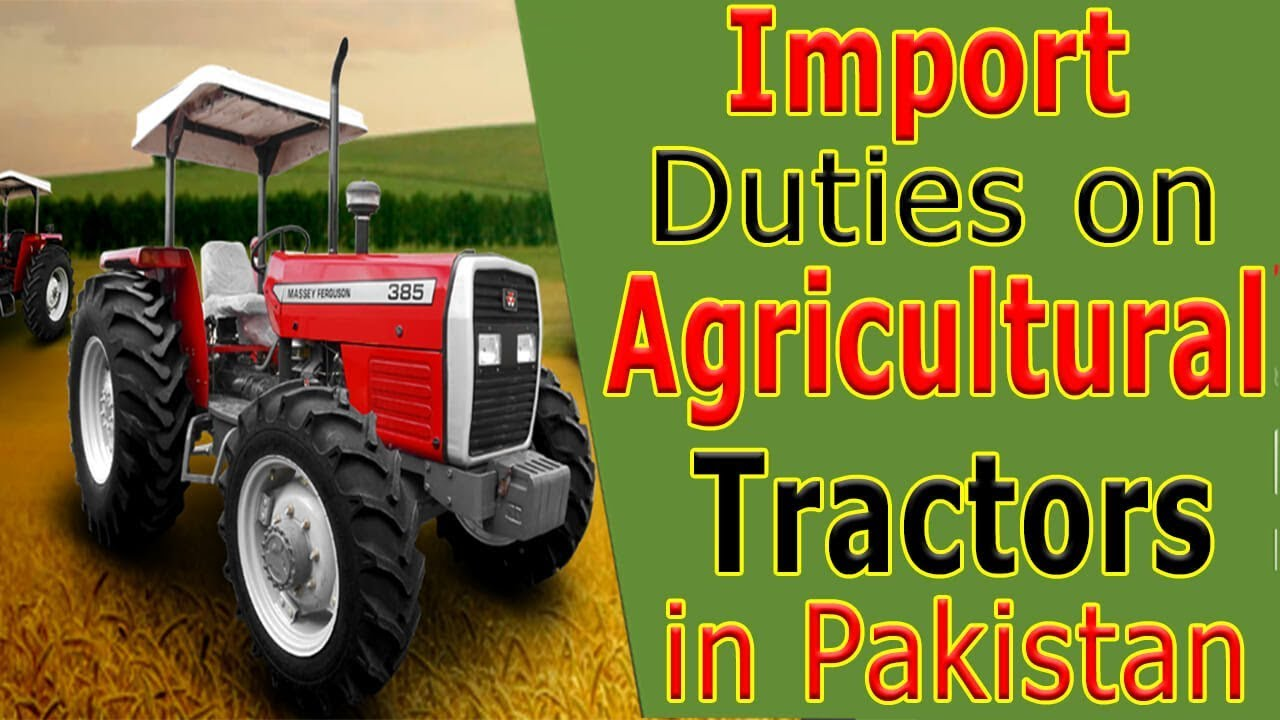 Customs Import Duty on Agricultural Tractors in Pakistan -Agricultural  Tractors Import Duty Pakistan