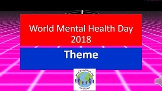 WORLD MENTAL HEALTH DAY 2018 -THEME