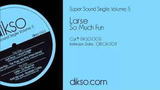 Larse - So Much Fun [Dikso 005]