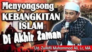 Menyongsong Kebangkitan Islam di Akhir Zaman Ust Zulkifli Muhammad Ali Lc