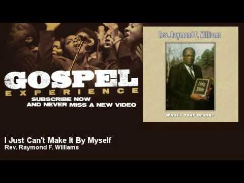 Rev. Raymond F. Williams  I Just Can't Make It By Myself  Gospel