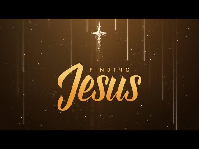Finding Jesus - Pastor Chris Sowards - 3/1/20 PM