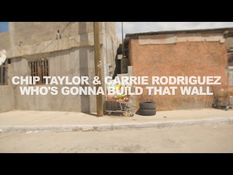 Chip Taylor & Carrie Rodriguez - Who's Gonna Build That Wall - video by Jeth Weinrich