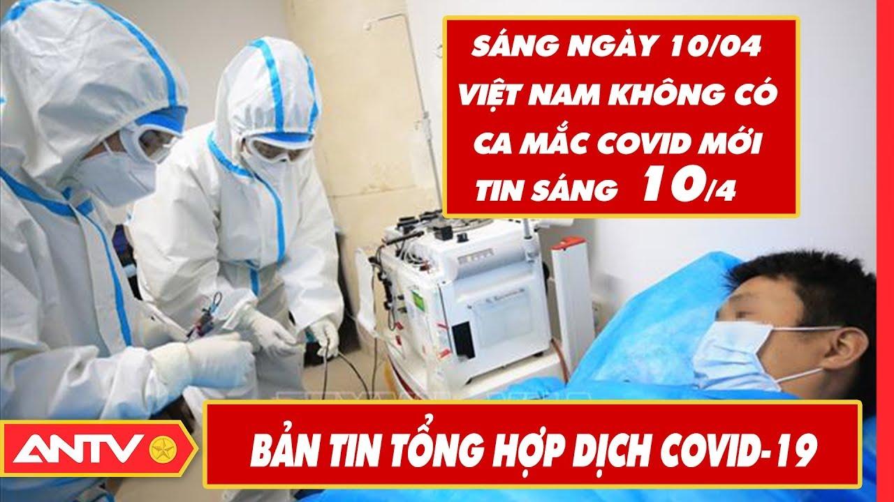 Tin tức dịch bệnh Covid-19 sáng 10/04 | Tin mới virus Corona Việt Nam và đại dịch Vũ Hán | ANTV