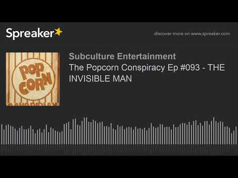 The Popcorn Conspiracy Ep #093 - THE INVISIBLE MAN (part 2 of 3)