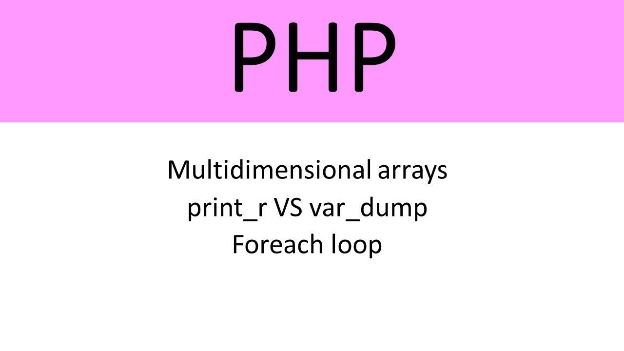 Multidimensional arrays - print_r VS var_dump - Foreach loop in php #4