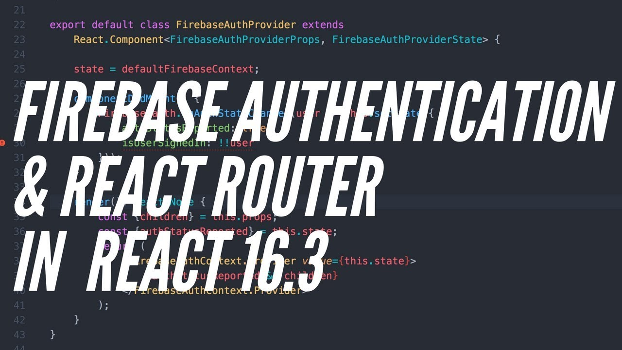 How to integrate Firebase Authentication with React Router in React 16 3