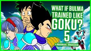 WHAT IF Bulma Trained Like Goku? Part 5