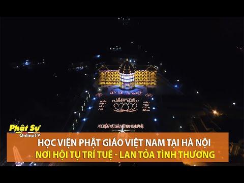 Học viện Phật giáo Việt Nam tại Hà Nội: Nơi hội tụ trí tuệ - lan tỏa tình thương