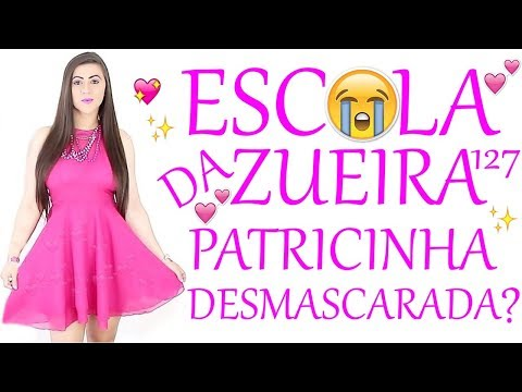 ESCOLA DA ZUEIRA 127 PATRICINHA DESMASCARADA
