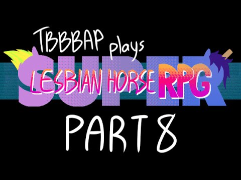 Super Lesbian Horse RPG - A Mountain of Relationship Crap - Part 8 - TBBBAP Plays