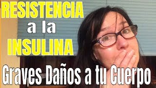 RESISTENCIA A LA INSULINA-GRAVES DAÑOS AL CUERPO ana contigo
