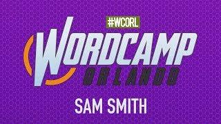 Sam Smith - Keynote – A Personal Story: Joining the WordPress Community