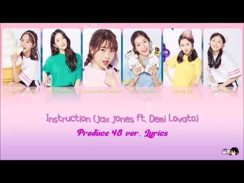 PRODUCE 48 Instruction Jax Jones ft  Demi Lovato & Stefflen Don Lyrics