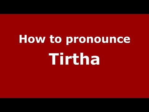 How to pronounce Tirtha (Kannada/Karnataka, India) - PronounceNames
