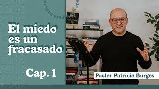 EL MIEDO ES UN FRACASADO   Patricio Burgos   AR Ministries
