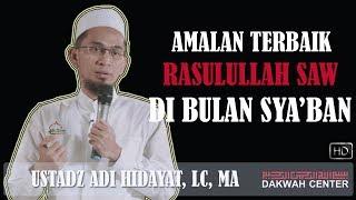 Gambar cover Amalan Terbaik Rasulullah SAW di Bulan Sya'ban - Ustadz Adi Hidayat, Lc. MA