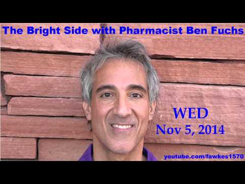 The Bright Side with Pharmacist Ben Fuchs [Commercial Free] 11/05/14