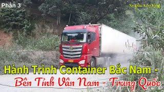 Hành Trình Container Bắc Nam - P3 Giao Hàng Bên Tỉnh Vân Nam - Trung Quốc | Xe Đầu Kéo Vlog #49