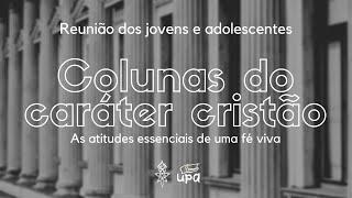 Reunião UMP UPA -  Tema: Colunas do Caráter Cristão