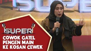 Nury: Cowok Gatel Banget Pengen Main ke Kosan Cewek - SUPER