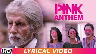 PINK Anthem | Lyrical | Jonita Gandhi | Amitabh Bachchan | Taapsee Pannu | Shoojit Sircar