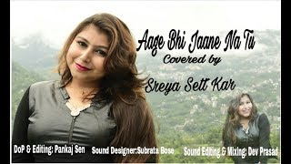 Video Aage Bhi Jaane Na Tu / Covered by Sreya Sett Kar download MP3, 3GP, MP4, WEBM, AVI, FLV Agustus 2018