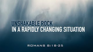 UNSHAKABLE ROCK IN A RAPIDLY CHANGING SITUATION