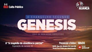Culto da Noite | A tragédia da obediência parcial - Genesis 34 | Rev. Dilsilei Monteiro | IP Aliança