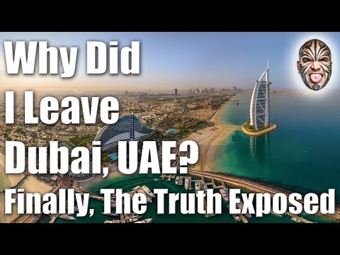 Why Did I Leave Dubai, UAE - Finally, The Truth Exposed!