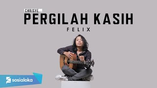Download FELIX IRWAN - PERGILAH KASIH (OFFICIAL MUSIC VIDEO)
