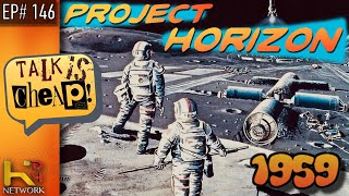 TALK IS CHEAP [EP146] Project Horizon (1959 Moon Base)