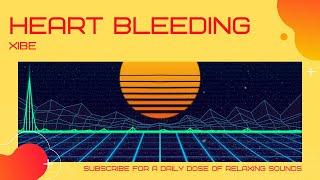 XIBE - Heart Bleeding. Free non copyrighted music