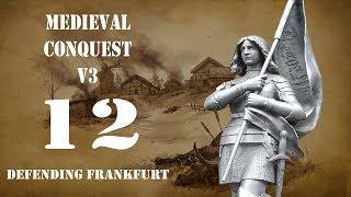 Defending Frankfurt - Part 12 - Medieval Conquest v3 - Mount and Blade Warband