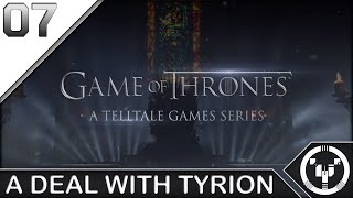 A DEAL WITH TYRION | Telltale: Game of Thrones | 07