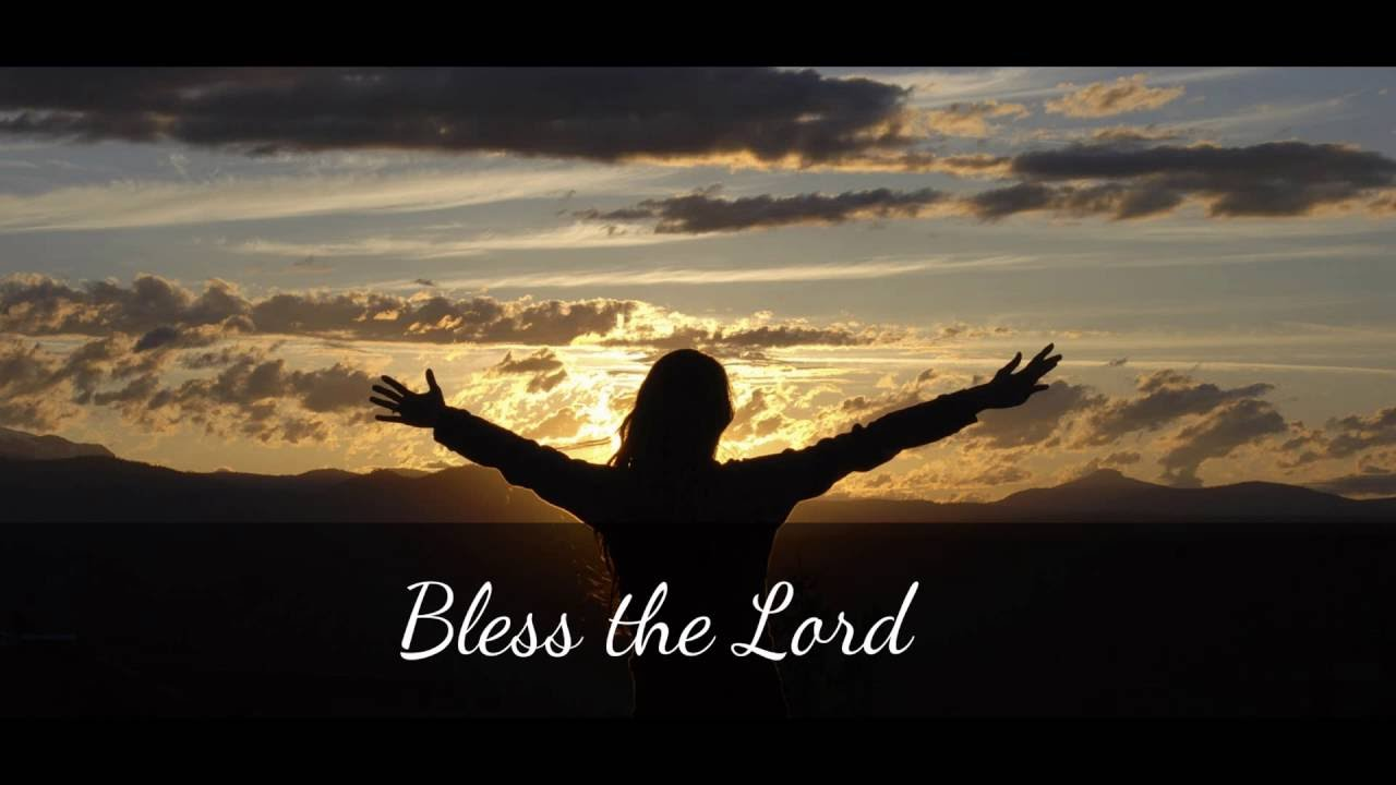 Bless the Lord o my soul song
