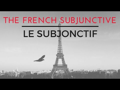 The French Subjunctive - Le Subjonctif