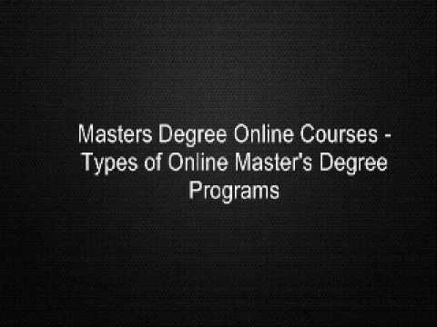 Masters Degree Online Courses - Types of Online Master's Degree Programs