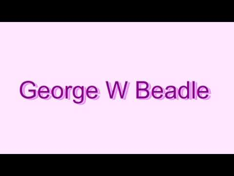 How to Pronounce George W Beadle