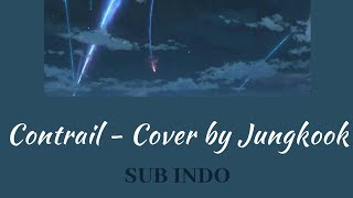 Jungkook - Contrail [ Original song by Moonmoon ] Indo sub