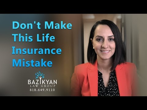 Don't Make This Life Insurance Mistake -  Glendale Wills & Trusts Attorney