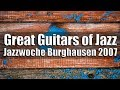 Download Great Guitars of Jazz - Jazzwoche Burghausen 2007 MP3 song and Music Video