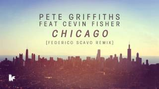 Pete Griffiths feat Cevin Fisher - Chicago (Federico Scavo Remix)