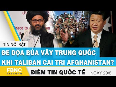 Tin quốc tế nóng nhất 20/8 | Đe dọa bủa vây Trung Quốc khi Taliban cai trị Afghanistan ? | FBNC