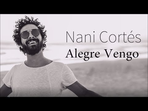 NANI CORTÉS - ALEGRE VENGO  (LETRA) (Lyric Video) |  ft. LIN CORTÉS & JORGE PARDO